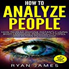 How to Analyze People: How to Read Anyone Instantly Using Body Language, Personality Types, and Human Psychology Hörbuch von Ryan James Gesprochen von: Sam Slydell