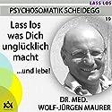 Lass los was Dich unglücklich macht: ...und lebe! Hörbuch von Wolf-Jürgen Maurer Gesprochen von: Wolf-Jürgen Maurer