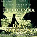 The Columbia River: Rivers West Series, Book 14 (       UNABRIDGED) by Jory Sherman Narrated by Maynard Villers