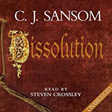 Dissolution (       UNABRIDGED) by C. J. Sansom Narrated by Steven Crossley