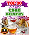 Top 30 The Most Amazing Cake Recipes For Busy Women: Healthier Cakes For The Whole Family