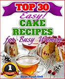 Top 30 Amazing Cake Recipes For Busy Women