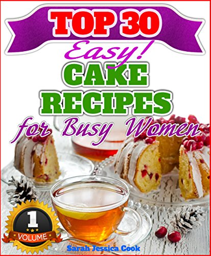 Top 30 Easy Cake Recipes For Busy Women by Sarah Jessica Cook