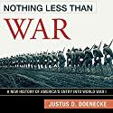 Nothing Less Than War: A New History of America's Entry into World War I Audiobook by Justus D. Doenecke Narrated by Tom Lennon