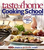 Taste of Home Cooking School Cookbook: 400 + Simple to Spectacular Recipes