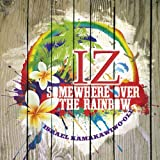 Israel Kamakawiwo'Ole Somewhere Over The Rainbow - The Greatest Hits