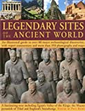 Legendary Sites of the Ancient World: An Illustrated Guide to Over 80 Major Archaeological Discoveries (1844767019) by Bahn, Paul G.