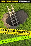 Practical Prepping: Be Ready For Disaster Without Driving Yourself Crazy