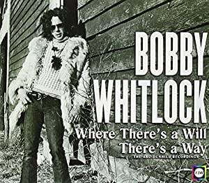 The Bobby Whitlock Story: Where There'S a Will, There'S a Way