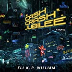 Cash Crash Jubilee: A Novel | Eli K. P. William