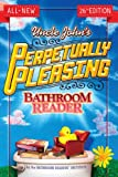 Uncle Johns Perpetually Pleasing Bathroom Reader (Uncle Johns Bathroom Reader)