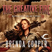 The Creative Fire: Book One of Ruby's Song | [Brenda Cooper]