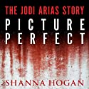 Picture Perfect: The Jodi Arias Story: a Beautiful Photographer, Her Mormon Lover, and a Brutal Murder (       UNABRIDGED) by Shanna Hogan Narrated by Emily Durante