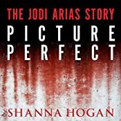 Picture Perfect: The Jodi Arias Story: a Beautiful Photographer, Her Mormon Lover, and a Brutal Murder | [Shanna Hogan]