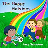 img - for The Happy Rainbow (A Colorful Children's Picture Book) book / textbook / text book