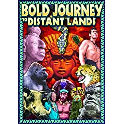 Bold Journey to Distant Lands: Caravan to Nilling / Pacific Island / Savage Flame / Shooting Tarzan in Africa / Viva Mexico