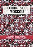 Portraits de Moscou: Moscou par ceux...
