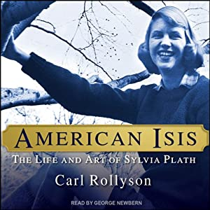American Isis: The Life and Art of Sylvia Plath | [Carl Rollyson]