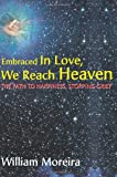 img - for Embraced In Love, We Reach Heaven: The Path to Happiness, Stopping Grief book / textbook / text book