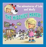 The Mischief Maker: Fun stories for children (Lola & Woofy Book 1)