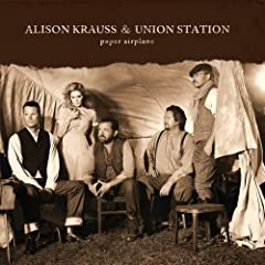 Paper Airplane: Alison Krauss, Union Station