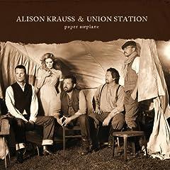 Paper Airplane: Alison Krauss, Union Station
