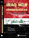 img - for The Iraq War and Its Consequences : Thoughts of Nobel Peace Laureates and Eminent Scholars (Series on the Iraq War and Its Consequences) book / textbook / text book