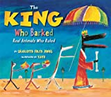 img - for The King Who Barked: Real Animals Who Ruled book / textbook / text book