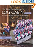 Not Your Grandmother's Log Cabin: 40...