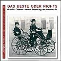 Das Beste oder Nichts: Gottlieb Daimler und die Erfindung des Automobils Hörbuch von Michael Esser Gesprochen von: Anne Weber