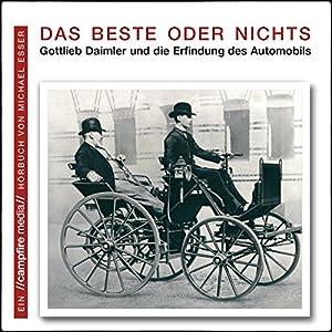 Das Beste oder Nichts: Gottlieb Daimler und die Erfindung des Automobils | [Michael Esser]