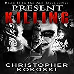 Present Killing: Past Lives, Book 2 | Christopher Kokoski