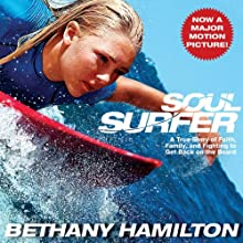 Soul Surfer: A True Story of Faith, Family, and Fighting to Get Back on the Board (       UNABRIDGED) by Bethany Hamilton Narrated by Eleni Pappageorge