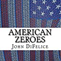 American Zeroes Audiobook by John DiFelice Narrated by Joe Quirk
