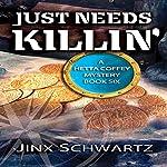Just Needs Killin': Hetta Coffey Series, Book 6 | Jinx Schwartz