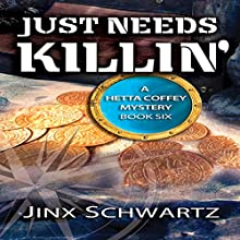 Just Needs Killin': Hetta Coffey Series, Book 6 Audiobook by Jinx Schwartz Narrated by Stevie Puckett