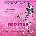 Frosted Sweets: A Taste of Love Series, Book 1 Audiobook by A.M. Willard Narrated by Alison Edwards