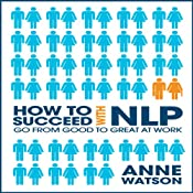 How to Succeed with NLP: Go from Good to Great at Work | [Anne Watson]
