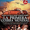 Todo lo que debe saber sobre la Primera Guerra Mundial (       UNABRIDGED) by Jesús Hernández Narrated by Gustavo Dardes