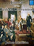 Journal of the Federal Convention: Volumes 1 & 2 (Fully Illustrated)