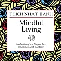 Mindful Living: A Collection of Teachings on Love, Mindfulness, and Meditation  by Thich Nhat Hanh Narrated by Thich Nhat Hanh