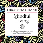 Mindful Living: A Collection of Teachings on Love, Mindfulness, and Meditation | Thich Nhat Hanh