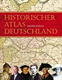 Manfred Scheuch &#8211; Historischer Atlas Deutschland: Vom Frankenreich bis zur Wiedervereinigung