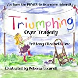 Triumphing Over Tragedy: Overcoming Adversity