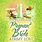 The Billionaire's Pregnant Bride | Kimmy Love