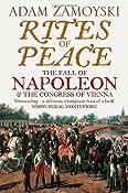 Rites of Peace: The Fall of Napoleon and the Congress of Vienna: Amazon.co.uk: Adam Zamoyski: Books