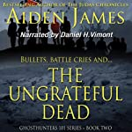 The Ungrateful Dead: Ghosthunters 101 Series, Book 2 (       UNABRIDGED) by Aiden James Narrated by Daniel H. Vimont