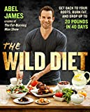 The Wild Diet: Get Back to Your Roots, Burn Fat, and Drop Up to 20 Pounds in 40 Days by Abel James