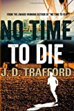 img - for By J.D. Trafford No Time To Die (Michael Collins Legal Thriller) (1st First Edition) [Paperback] book / textbook / text book