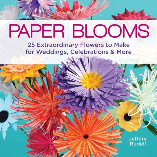 Paper Blooms: 25 Extraordinary Flowers to Make
